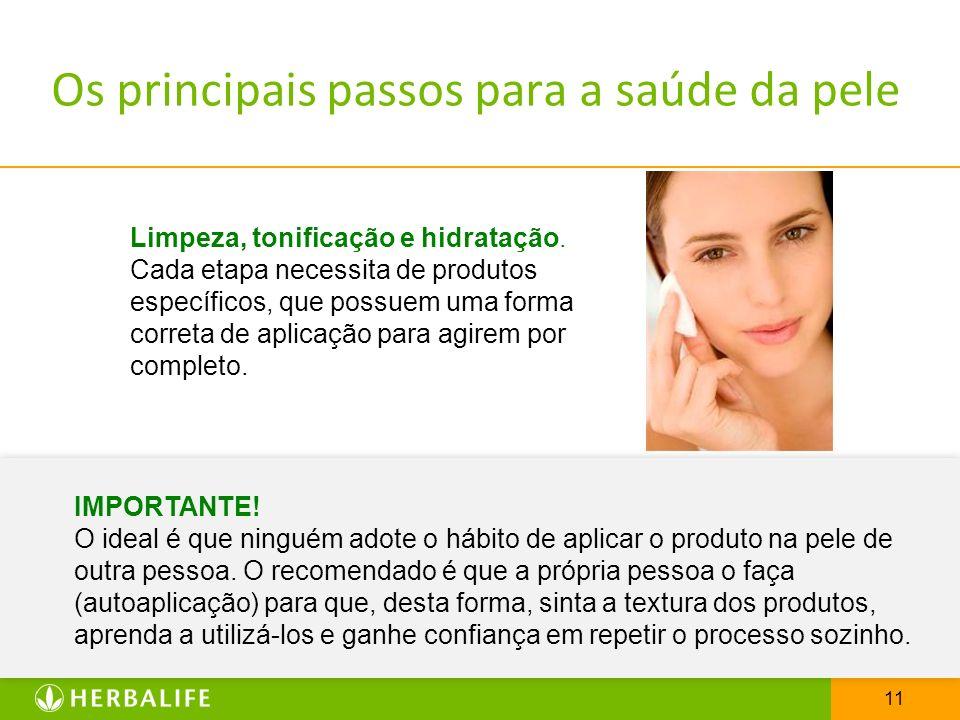 11 Os principais passos para a saúde da pele Limpeza, tonificação e hidratação. Cada etapa necessita de produtos específicos, que possuem uma forma co