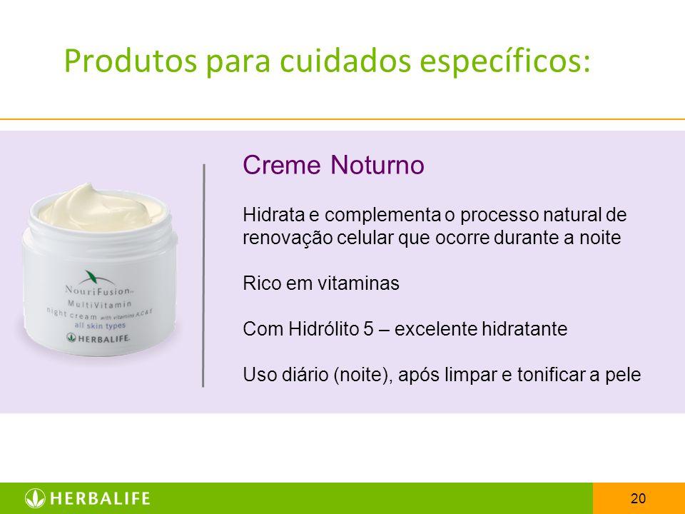20 Produtos para cuidados específicos: Creme Noturno Hidrata e complementa o processo natural de renovação celular que ocorre durante a noite Rico em