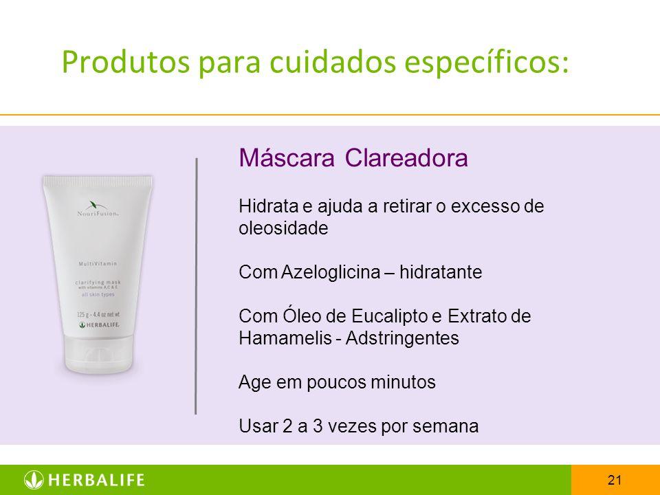 21 Produtos para cuidados específicos: Máscara Clareadora Hidrata e ajuda a retirar o excesso de oleosidade Com Azeloglicina – hidratante Com Óleo de