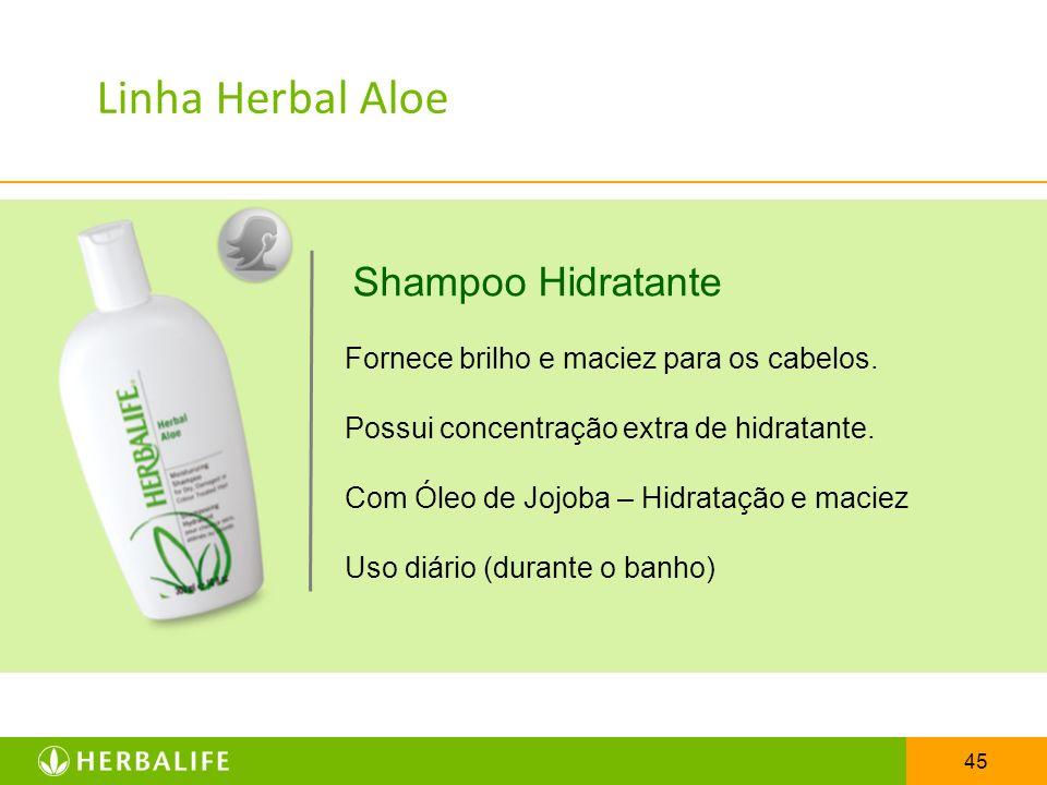 45 Shampoo Hidratante Linha Herbal Aloe Fornece brilho e maciez para os cabelos. Possui concentração extra de hidratante. Com Óleo de Jojoba – Hidrata