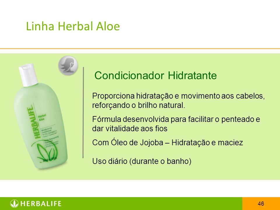 46 Condicionador Hidratante Linha Herbal Aloe Proporciona hidratação e movimento aos cabelos, reforçando o brilho natural. Fórmula desenvolvida para f