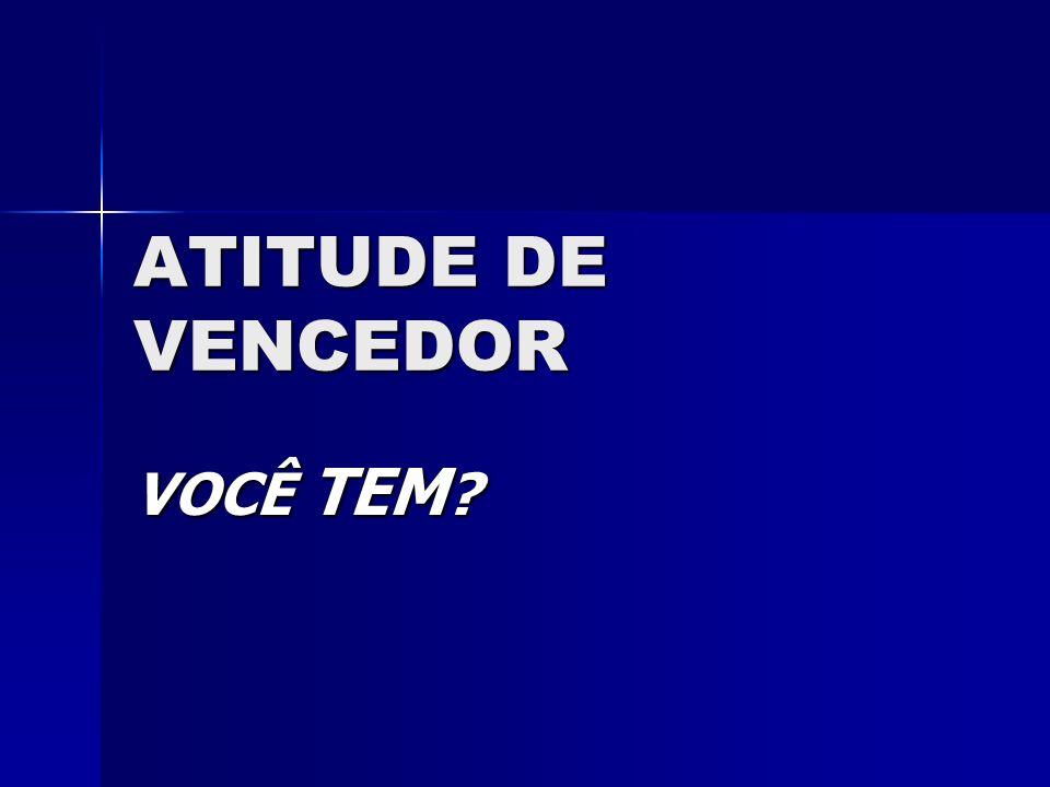 ATITUDE DE VENCEDOR VOCÊ TEM ?