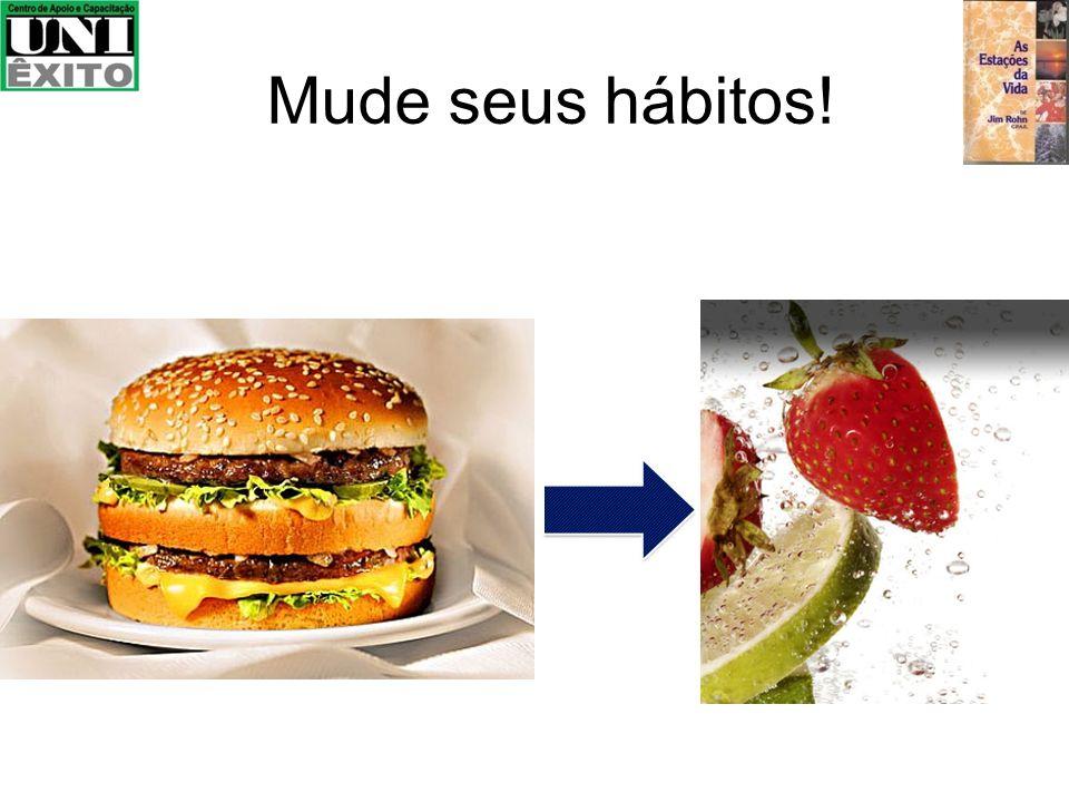 Mude seus hábitos!