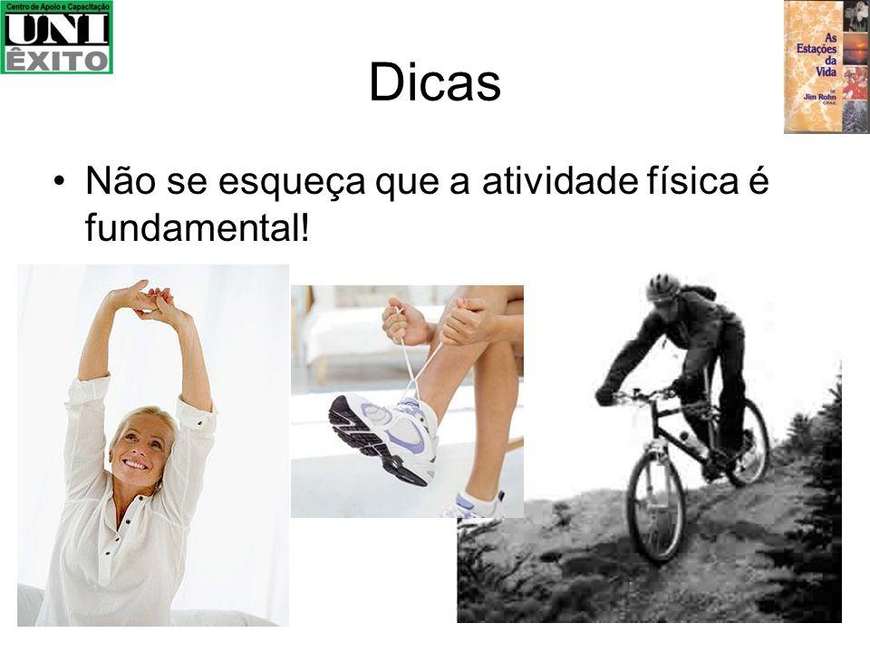 Dicas Não se esqueça que a atividade física é fundamental!