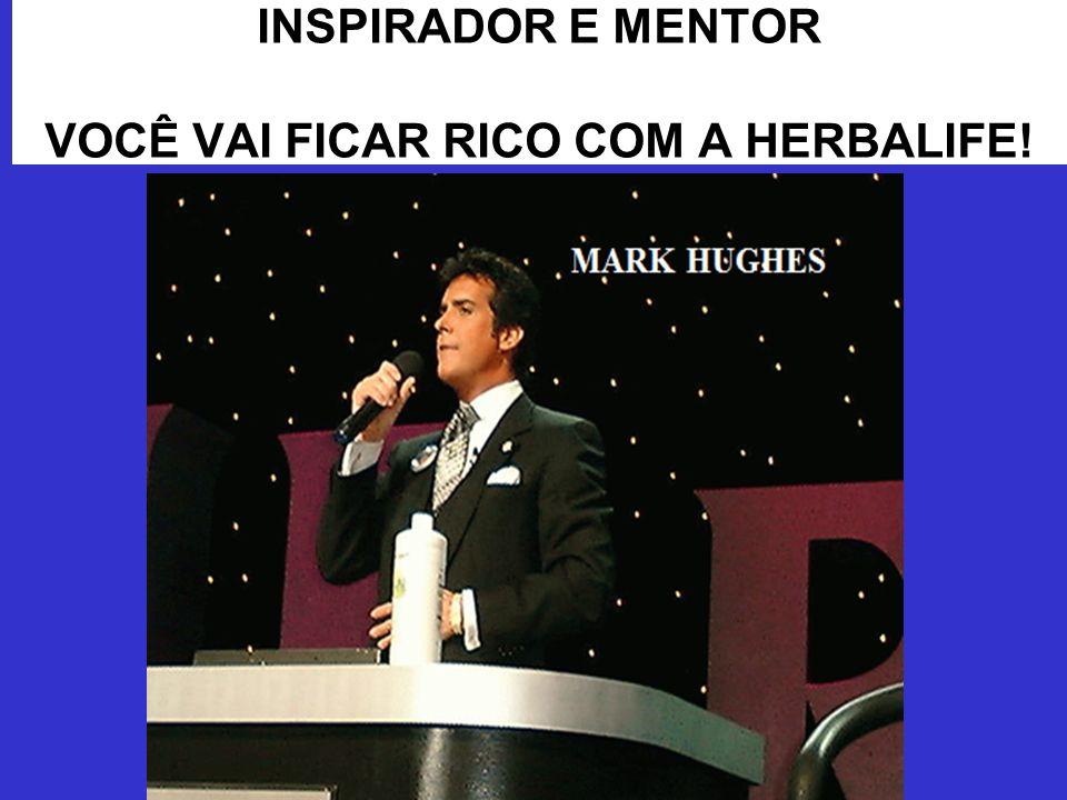 INSPIRADOR E MENTOR VOCÊ VAI FICAR RICO COM A HERBALIFE!