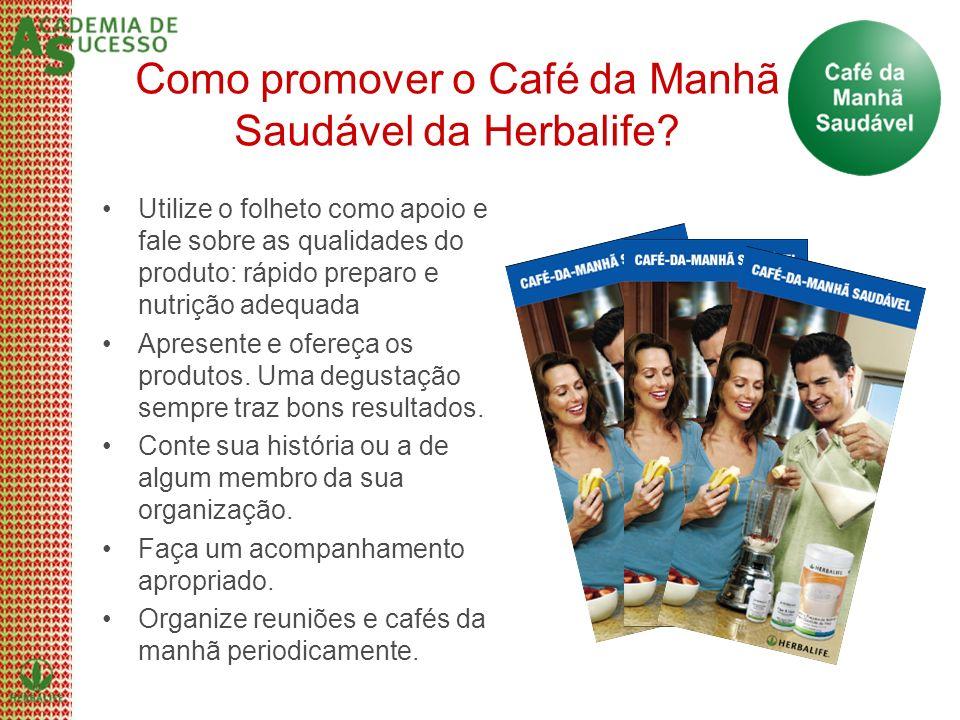 Como promover o Café da Manhã Saudável da Herbalife? Utilize o folheto como apoio e fale sobre as qualidades do produto: rápido preparo e nutrição ade