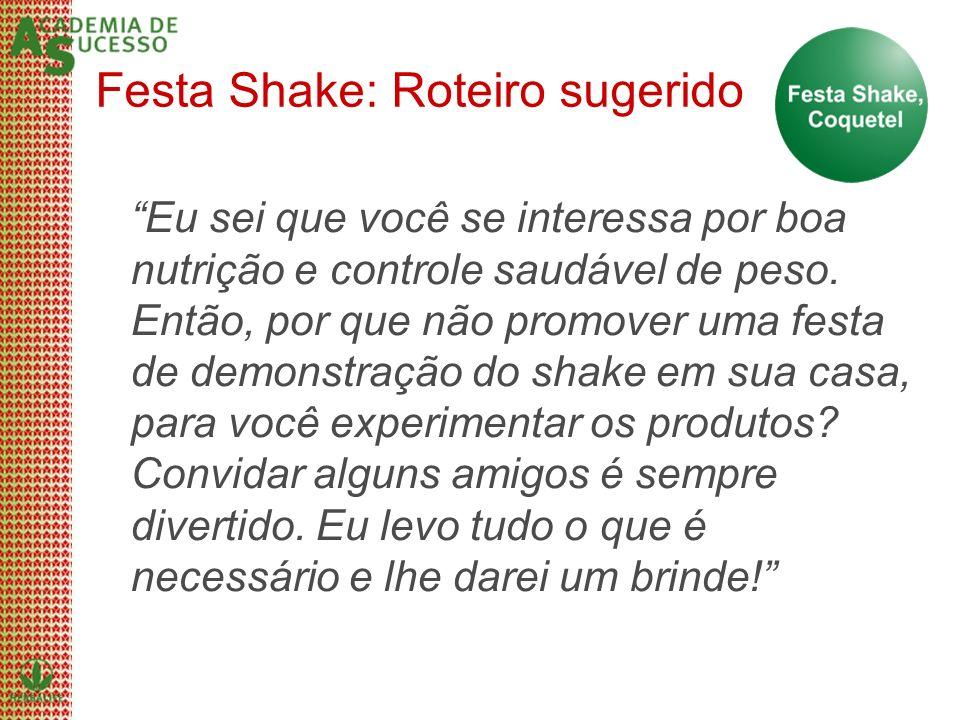 Festa Shake: Roteiro sugerido Eu sei que você se interessa por boa nutrição e controle saudável de peso. Então, por que não promover uma festa de demo
