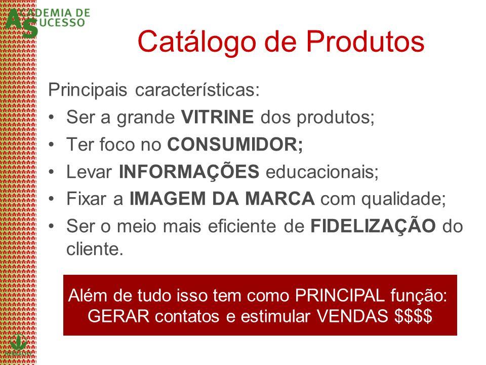 Catálogo de Produtos Principais características: Ser a grande VITRINE dos produtos; Ter foco no CONSUMIDOR; Levar INFORMAÇÕES educacionais; Fixar a IM