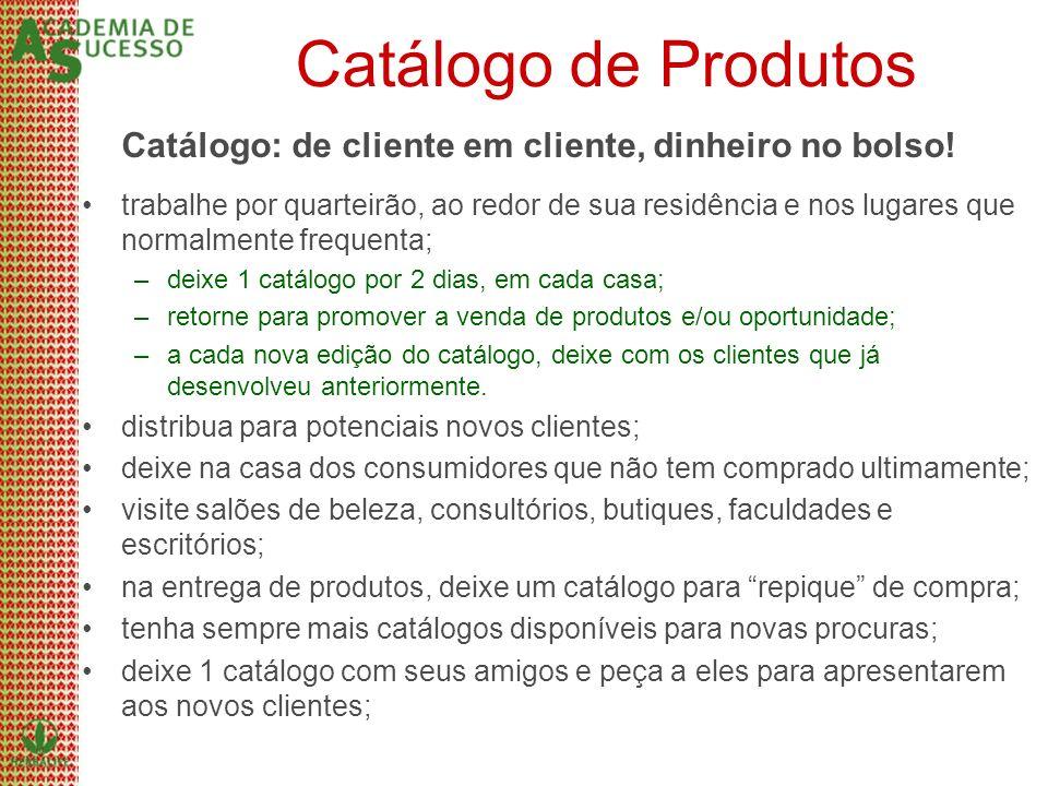 Catálogo de Produtos Catálogo: de cliente em cliente, dinheiro no bolso! trabalhe por quarteirão, ao redor de sua residência e nos lugares que normalm
