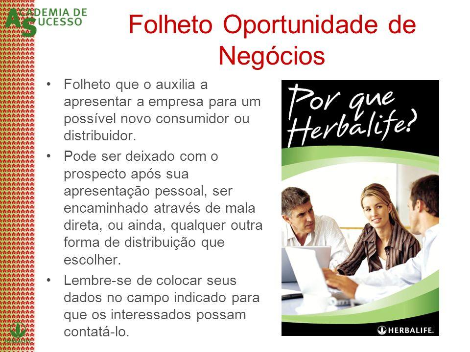 Folheto Oportunidade de Negócios Folheto que o auxilia a apresentar a empresa para um possível novo consumidor ou distribuidor. Pode ser deixado com o