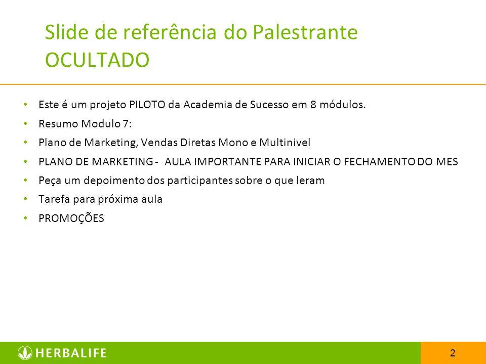2 Slide de referência do Palestrante OCULTADO Este é um projeto PILOTO da Academia de Sucesso em 8 módulos. Resumo Modulo 7: Plano de Marketing, Venda