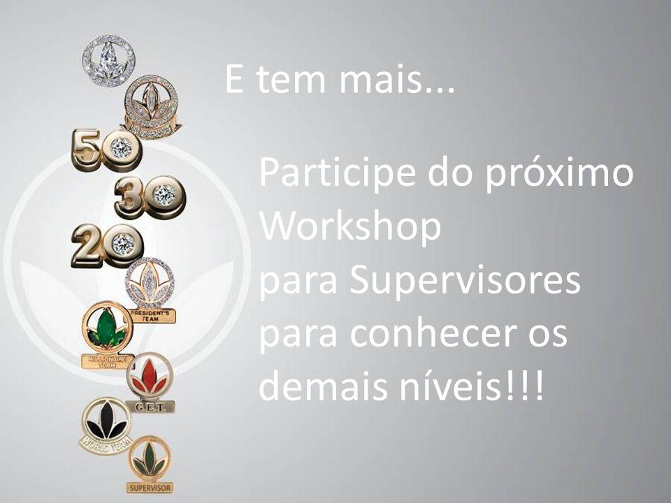 35 E tem mais... Participe do próximo Workshop para Supervisores para conhecer os demais níveis!!!