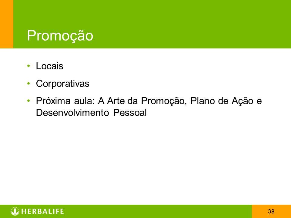 38 Promoção Locais Corporativas Próxima aula: A Arte da Promoção, Plano de Ação e Desenvolvimento Pessoal