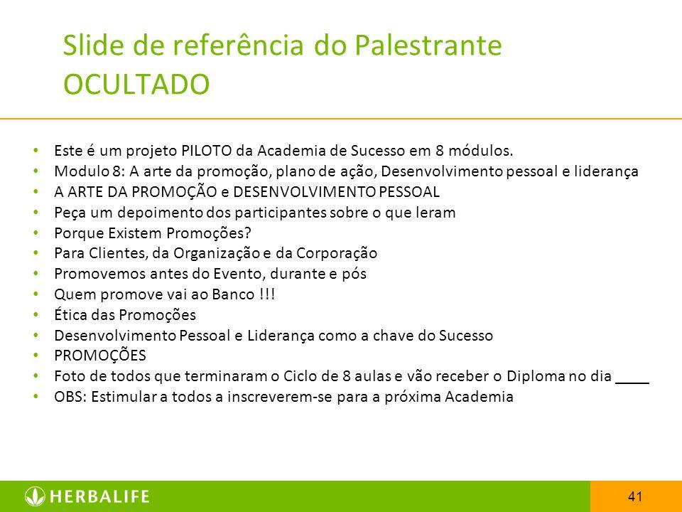 41 Slide de referência do Palestrante OCULTADO Este é um projeto PILOTO da Academia de Sucesso em 8 módulos. Modulo 8: A arte da promoção, plano de aç