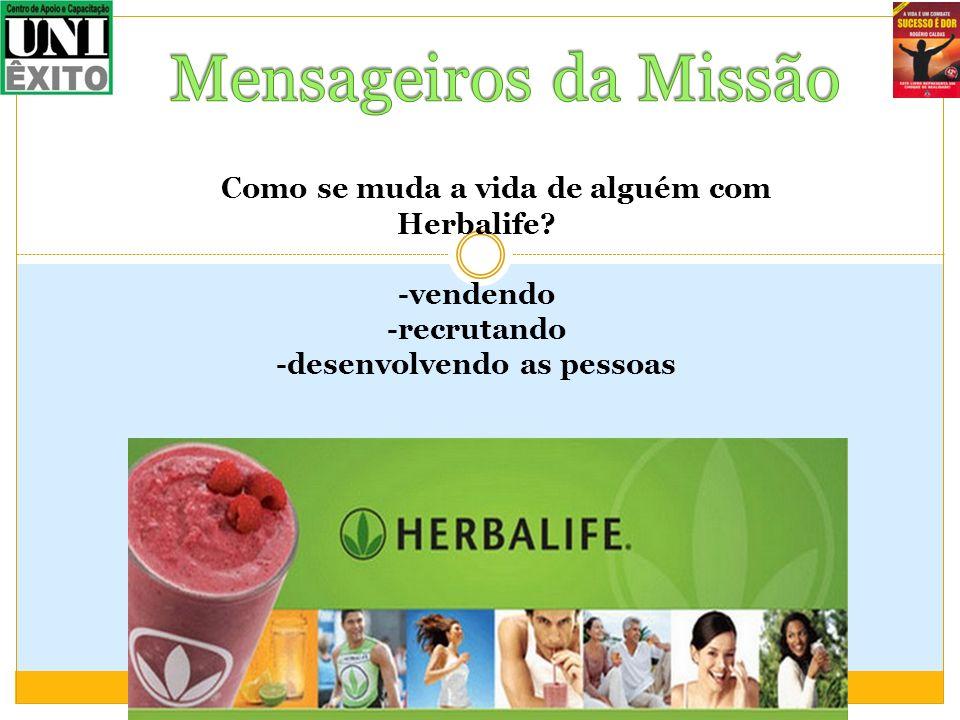 Como se muda a vida de alguém com Herbalife? -vendendo -recrutando -desenvolvendo as pessoas