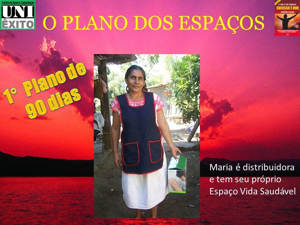 Maria é distribuidora e tem seu próprio Espaço Vida Saudável O PLANO DOS ESPAÇOS