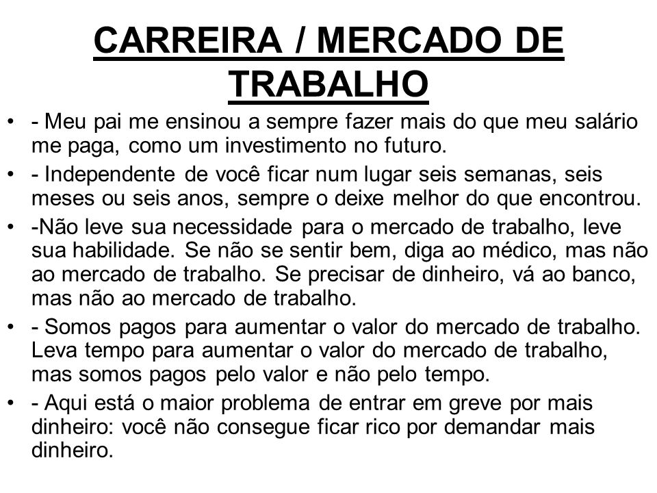 CARREIRA / MERCADO DE TRABALHO - Meu pai me ensinou a sempre fazer mais do que meu salário me paga, como um investimento no futuro. - Independente de