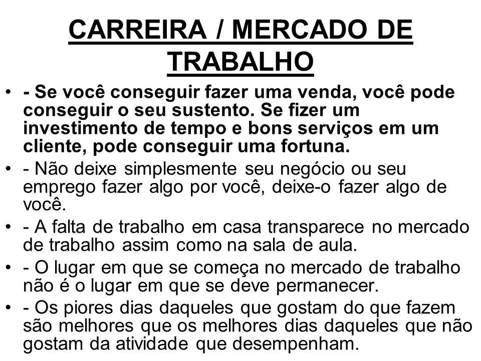 CARREIRA / MERCADO DE TRABALHO - Se você conseguir fazer uma venda, você pode conseguir o seu sustento. Se fizer um investimento de tempo e bons servi