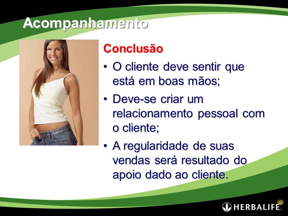 Conclusão O cliente deve sentir que está em boas mãos;O cliente deve sentir que está em boas mãos; Deve-se criar um relacionamento pessoal com o clien