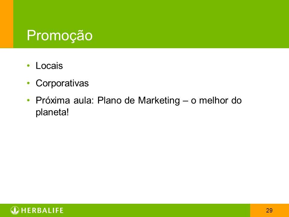 29 Promoção Locais Corporativas Próxima aula: Plano de Marketing – o melhor do planeta!