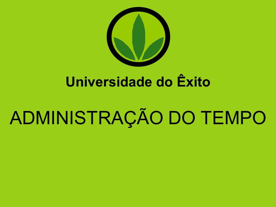 Universidade do Êxito ADMINISTRAÇÃO DO TEMPO