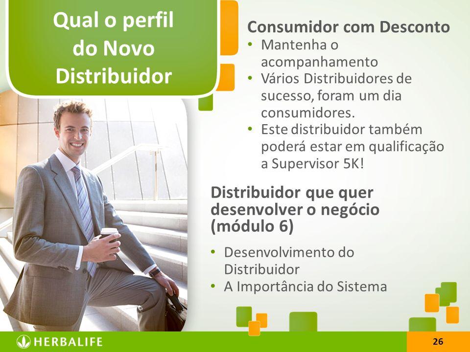 26 Qual o perfil do Novo Distribuidor Consumidor com Desconto Mantenha o acompanhamento Vários Distribuidores de sucesso, foram um dia consumidores. E