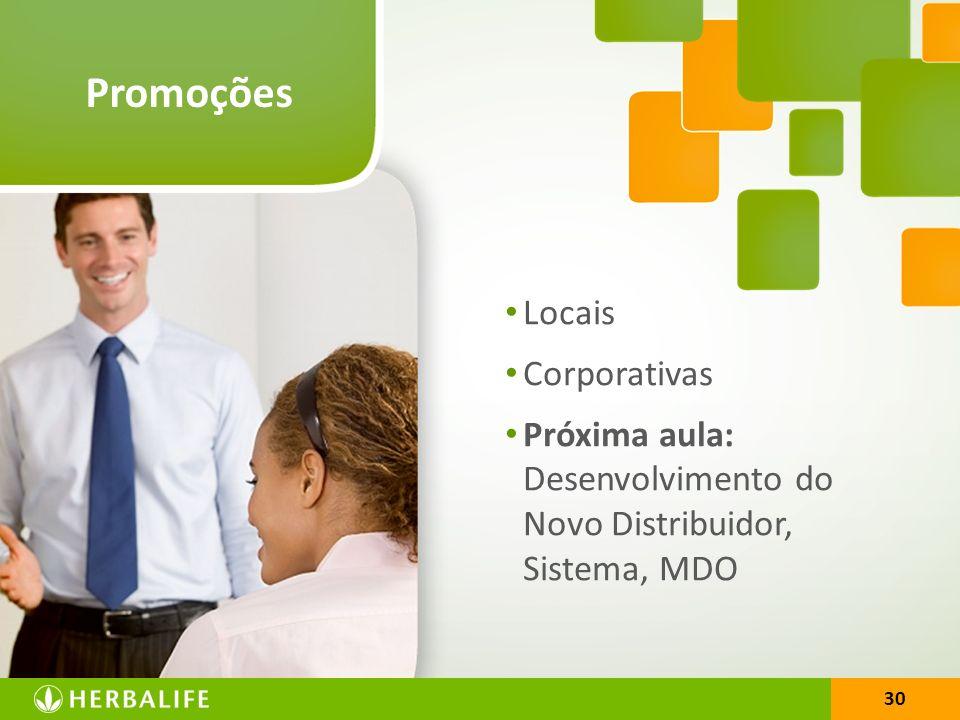 30 Promoções Locais Corporativas Próxima aula: Desenvolvimento do Novo Distribuidor, Sistema, MDO