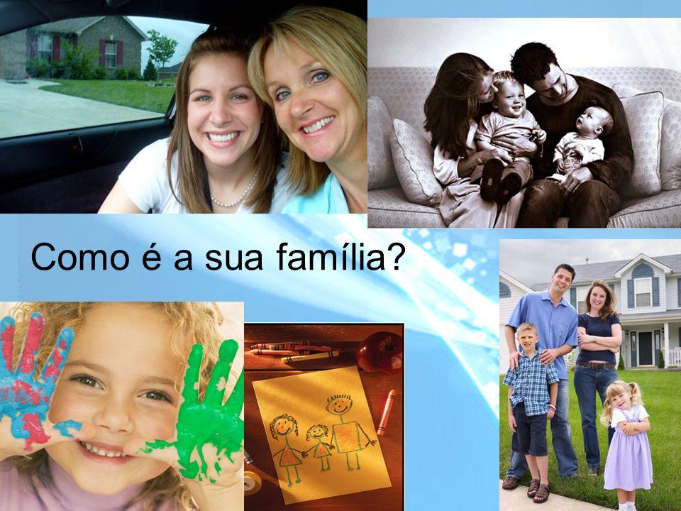 Como é a sua família?