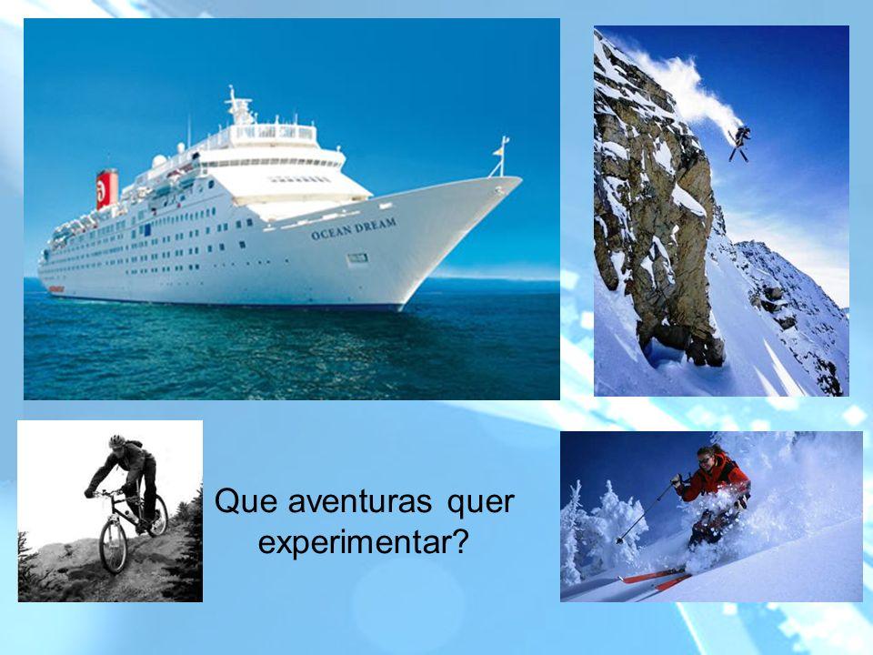 Que aventuras quer experimentar?