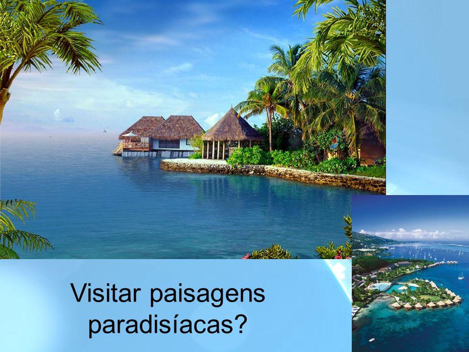 Visitar paisagens paradisíacas?
