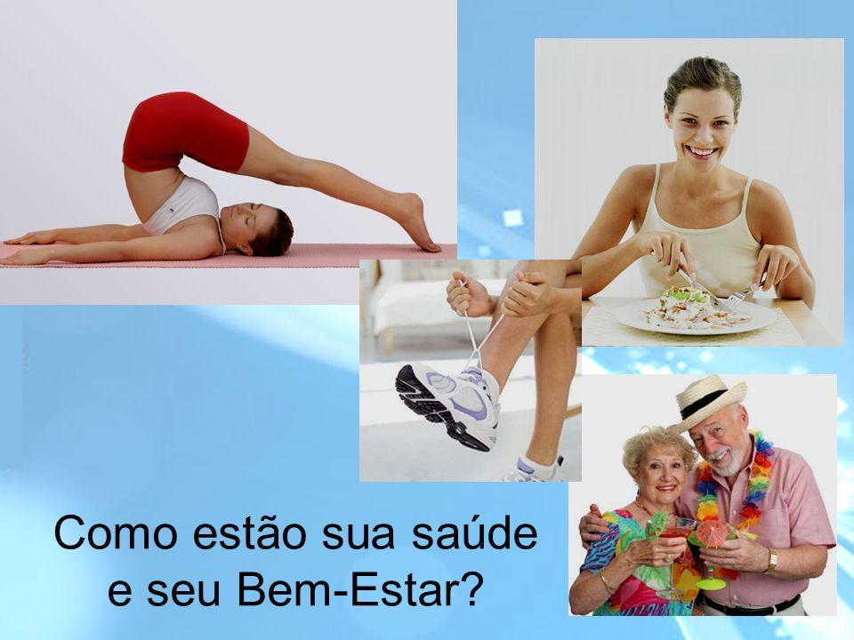 Como estão sua saúde e seu Bem-Estar?