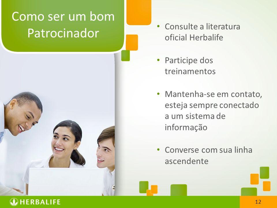 12 Consulte a literatura oficial Herbalife Participe dos treinamentos Mantenha-se em contato, esteja sempre conectado a um sistema de informação Conve