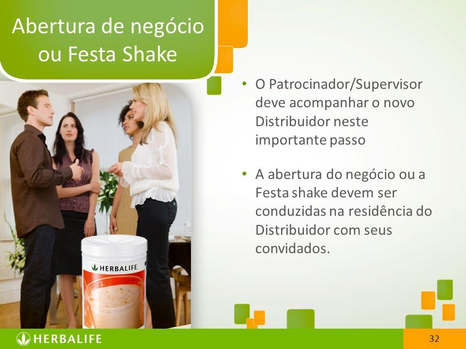 32 O Patrocinador/Supervisor deve acompanhar o novo Distribuidor neste importante passo A abertura do negócio ou a Festa shake devem ser conduzidas na