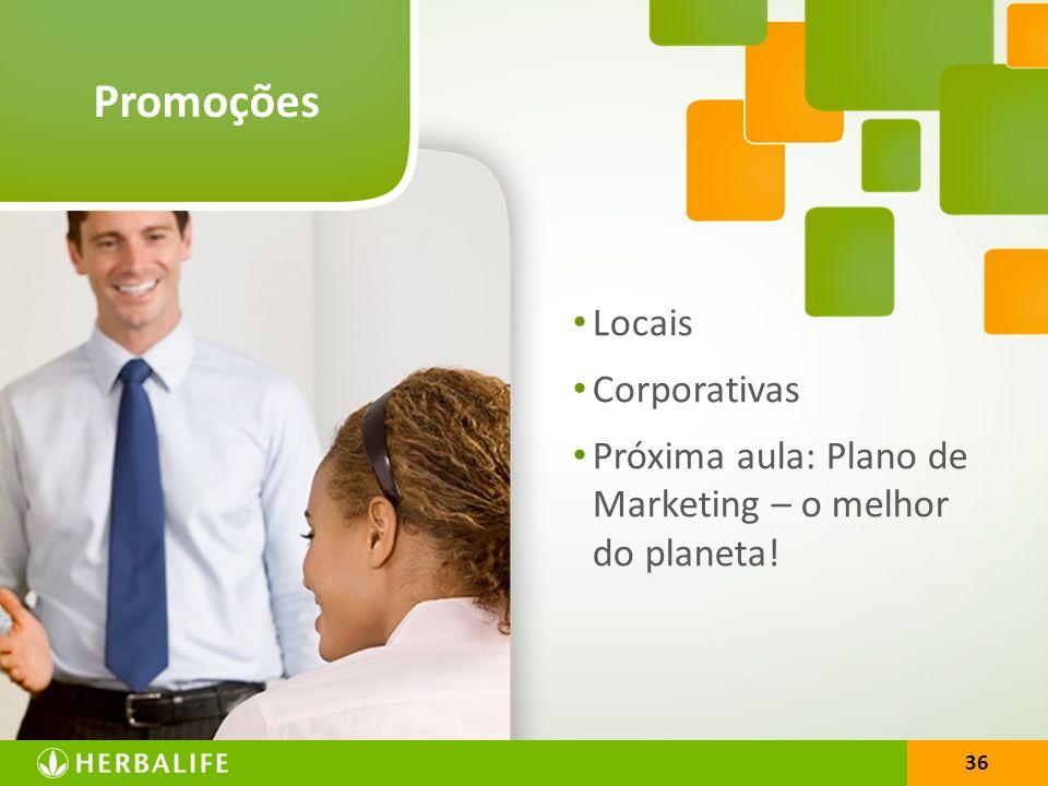 36 Promoções Locais Corporativas Próxima aula: Plano de Marketing – o melhor do planeta!