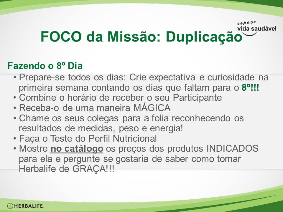FOCO da Missão: Duplicação Prepare-se todos os dias: Crie expectativa e curiosidade na primeira semana contando os dias que faltam para o 8º!!! Combin