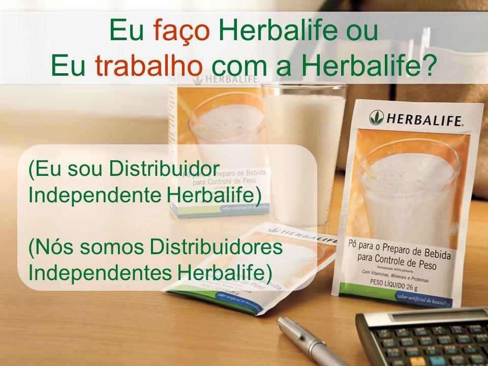 Eu faço Herbalife ou Eu trabalho com a Herbalife.