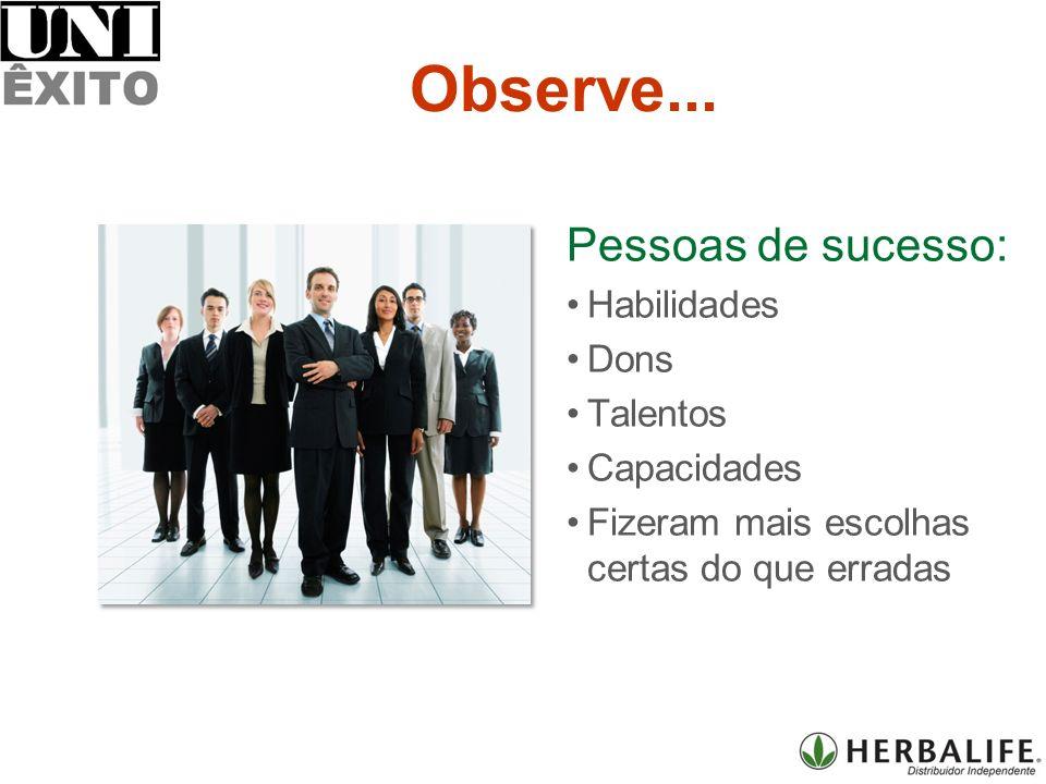 Pessoas de sucesso: Habilidades Dons Talentos Capacidades Fizeram mais escolhas certas do que erradas Observe...