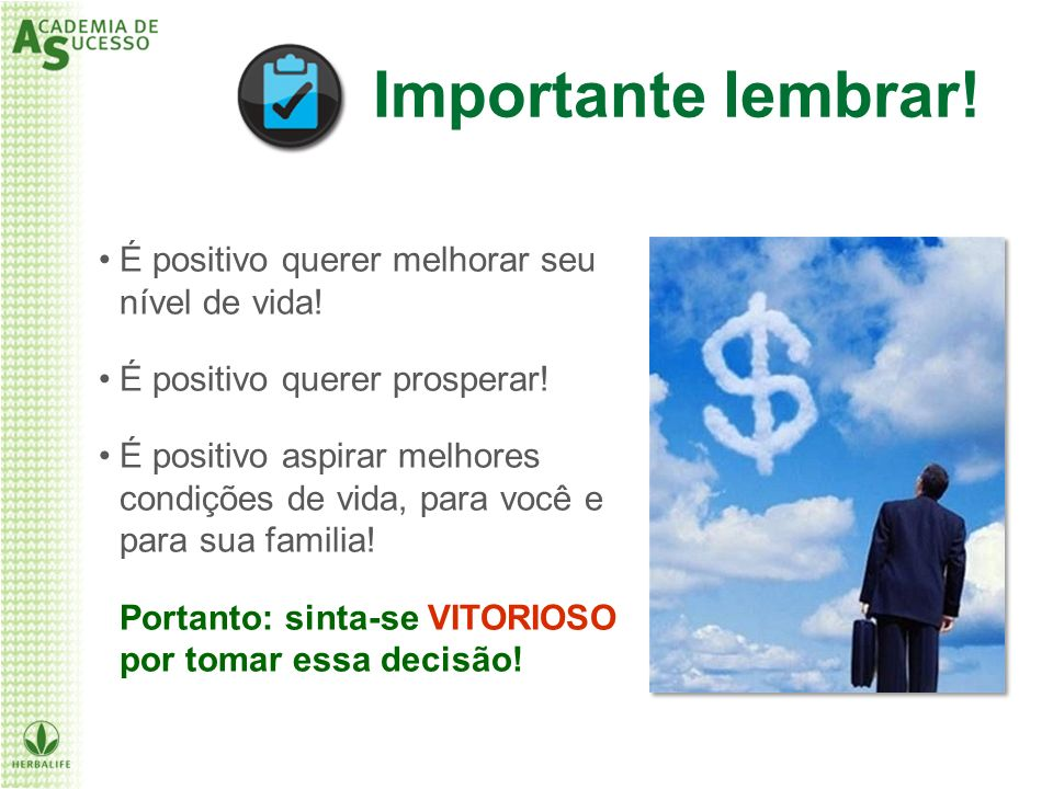 Importante lembrar! É positivo querer melhorar seu nível de vida! É positivo querer prosperar! É positivo aspirar melhores condições de vida, para voc