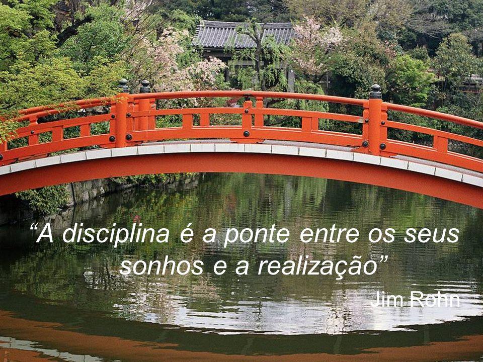 A disciplina é a ponte entre os seus sonhos e a realização Jim Rohn