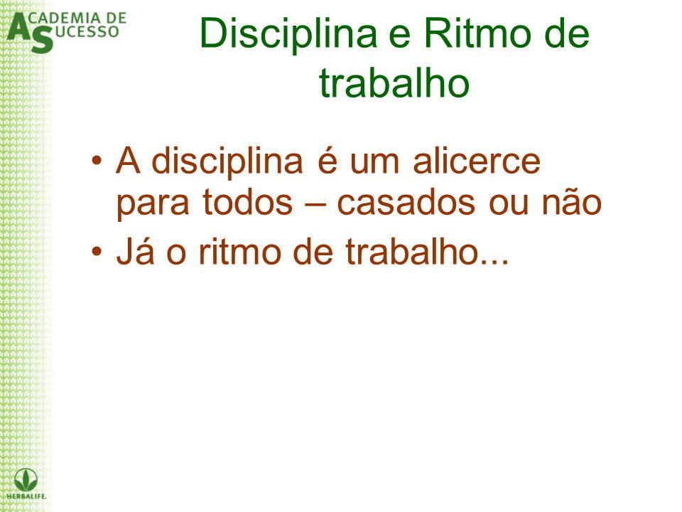 Disciplina e Ritmo de trabalho A disciplina é um alicerce para todos – casados ou não Já o ritmo de trabalho...