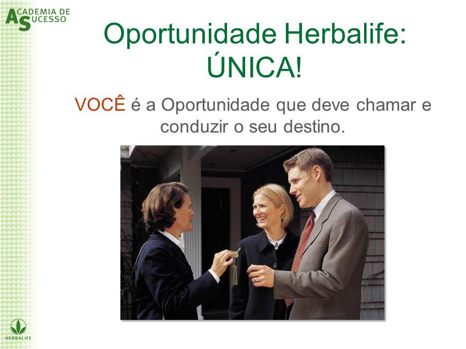 VOCÊ é a Oportunidade que deve chamar e conduzir o seu destino. Oportunidade Herbalife: ÚNICA!