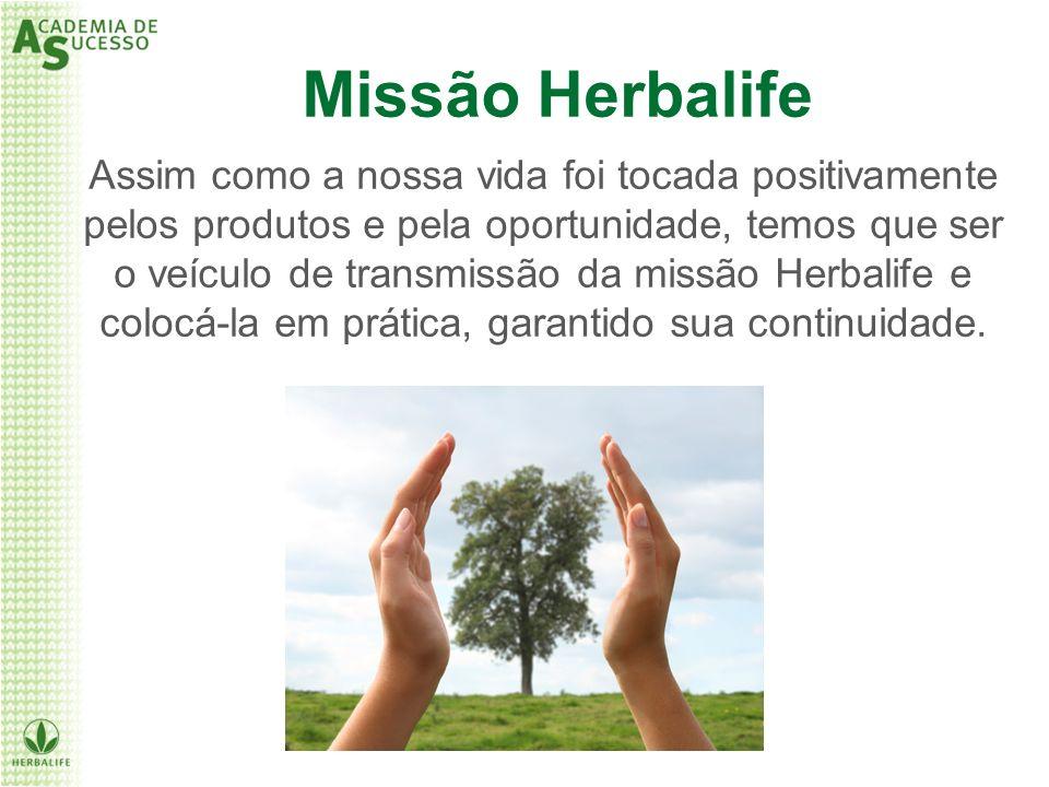 Assim como a nossa vida foi tocada positivamente pelos produtos e pela oportunidade, temos que ser o veículo de transmissão da missão Herbalife e colo