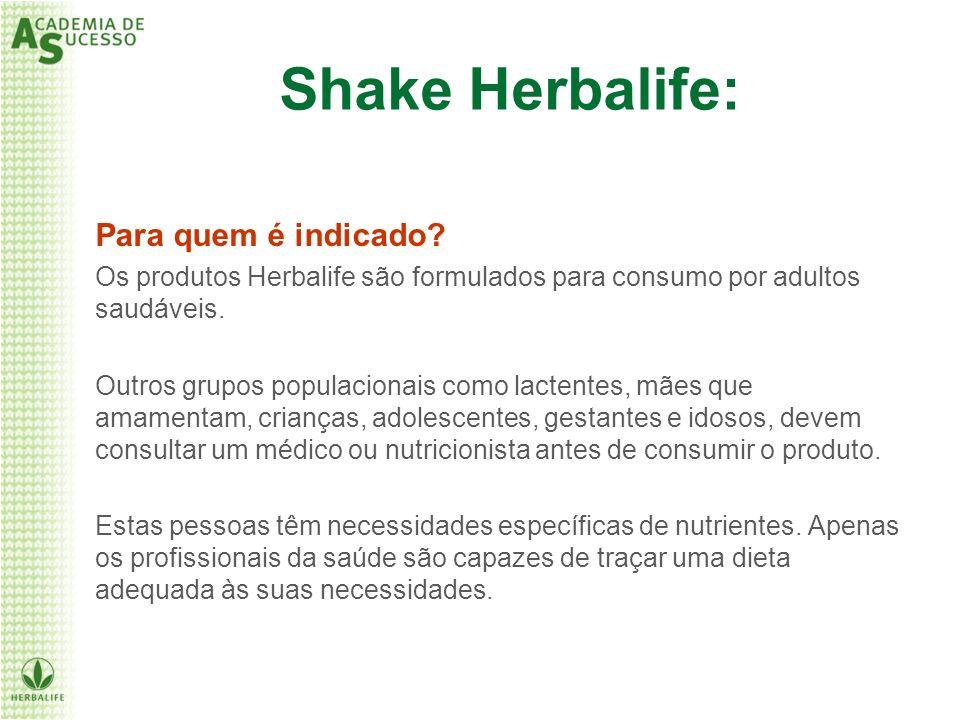 Para quem é indicado? Os produtos Herbalife são formulados para consumo por adultos saudáveis. Outros grupos populacionais como lactentes, mães que am