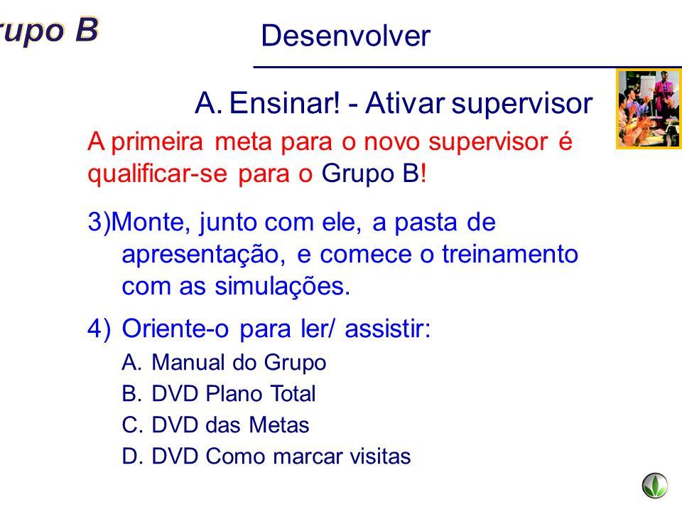 Desenvolver A.Ensinar! - Ativar supervisor 3)Monte, junto com ele, a pasta de apresentação, e comece o treinamento com as simulações. 4)Oriente-o para