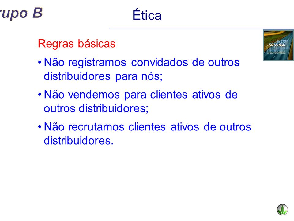 Regras básicas Não registramos convidados de outros distribuidores para nós; Não vendemos para clientes ativos de outros distribuidores; Não recrutamo