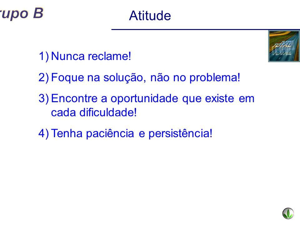 1)Nunca reclame! 2)Foque na solução, não no problema! 3)Encontre a oportunidade que existe em cada dificuldade! 4)Tenha paciência e persistência! Atit