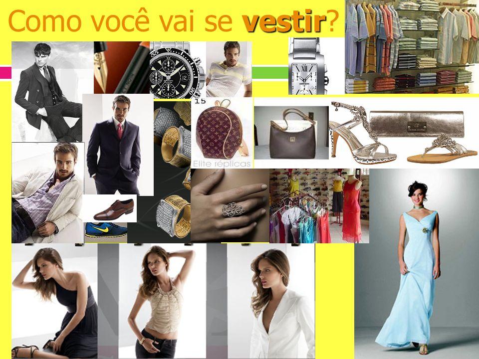 vestir Como você vai se vestir?