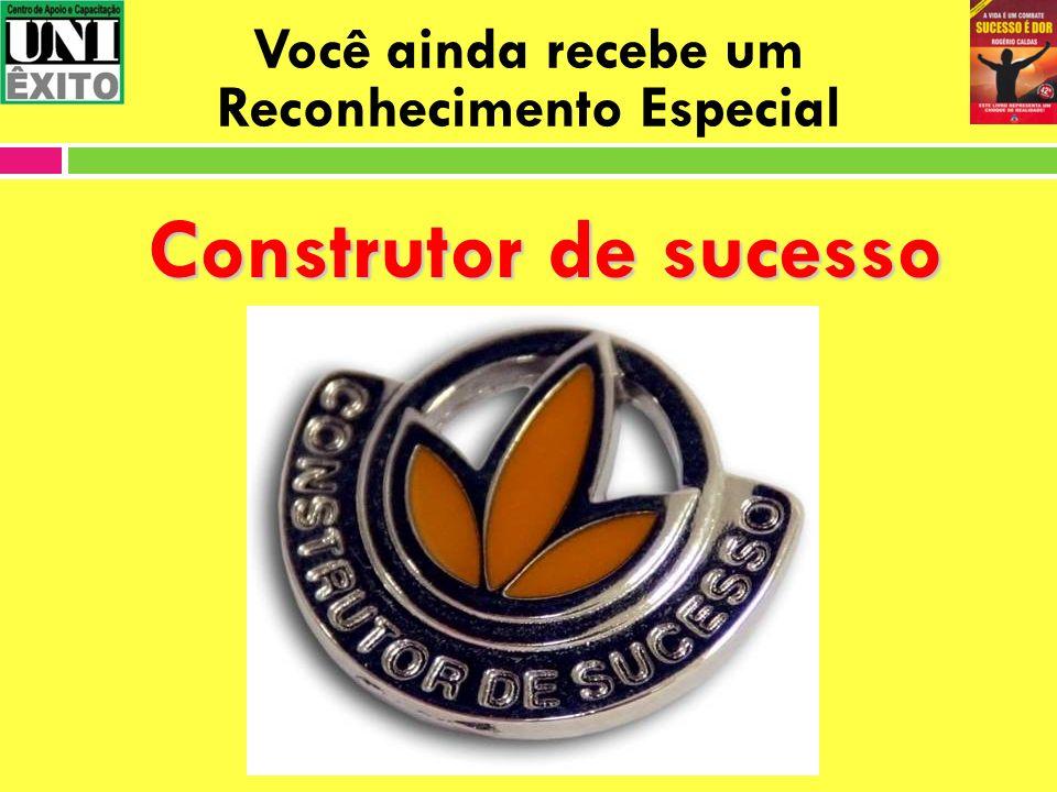 Você ainda recebe um Reconhecimento Especial Construtor de sucesso