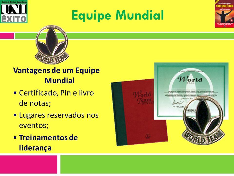 Equipe Mundial Vantagens de um Equipe Mundial Certificado, Pin e livro de notas; Lugares reservados nos eventos; Treinamentos de liderança