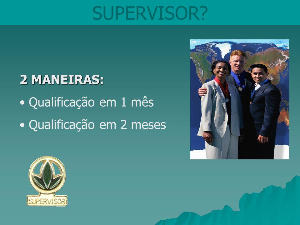 SUPERVISOR? 2 MANEIRAS: Qualificação em 1 mês Qualificação em 2 meses